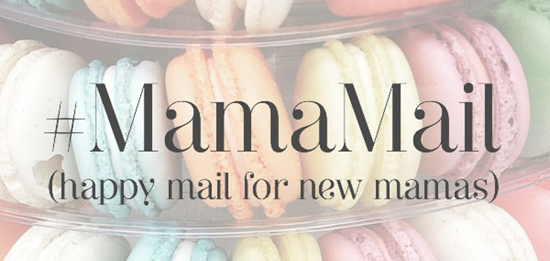 The #MamaMail project (happy mail for new mamas)!